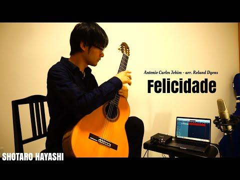 Felicidade フェリシダージ Antonio Carlos Jobim arr. Roland Dyens - A.C.ジョビン/ローラン・ディアンス編 - 林祥太郎